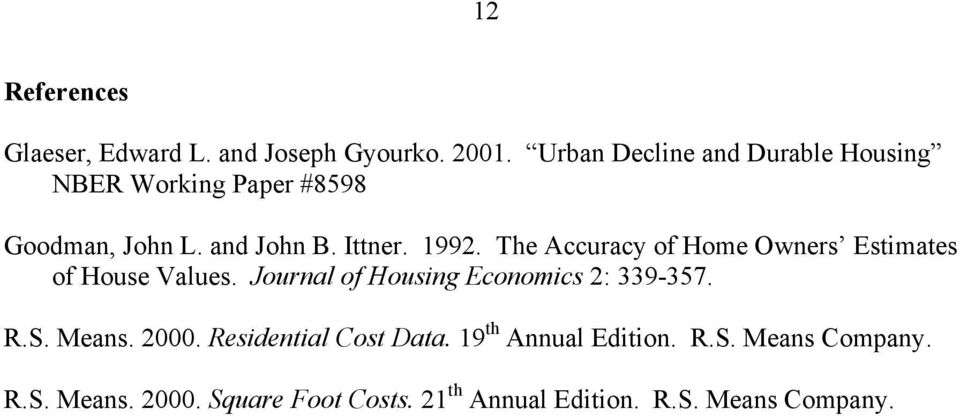The Accuracy of Home Owners Estimates of House Values. Journal of Housing Economics 2: 339-357. R.S.