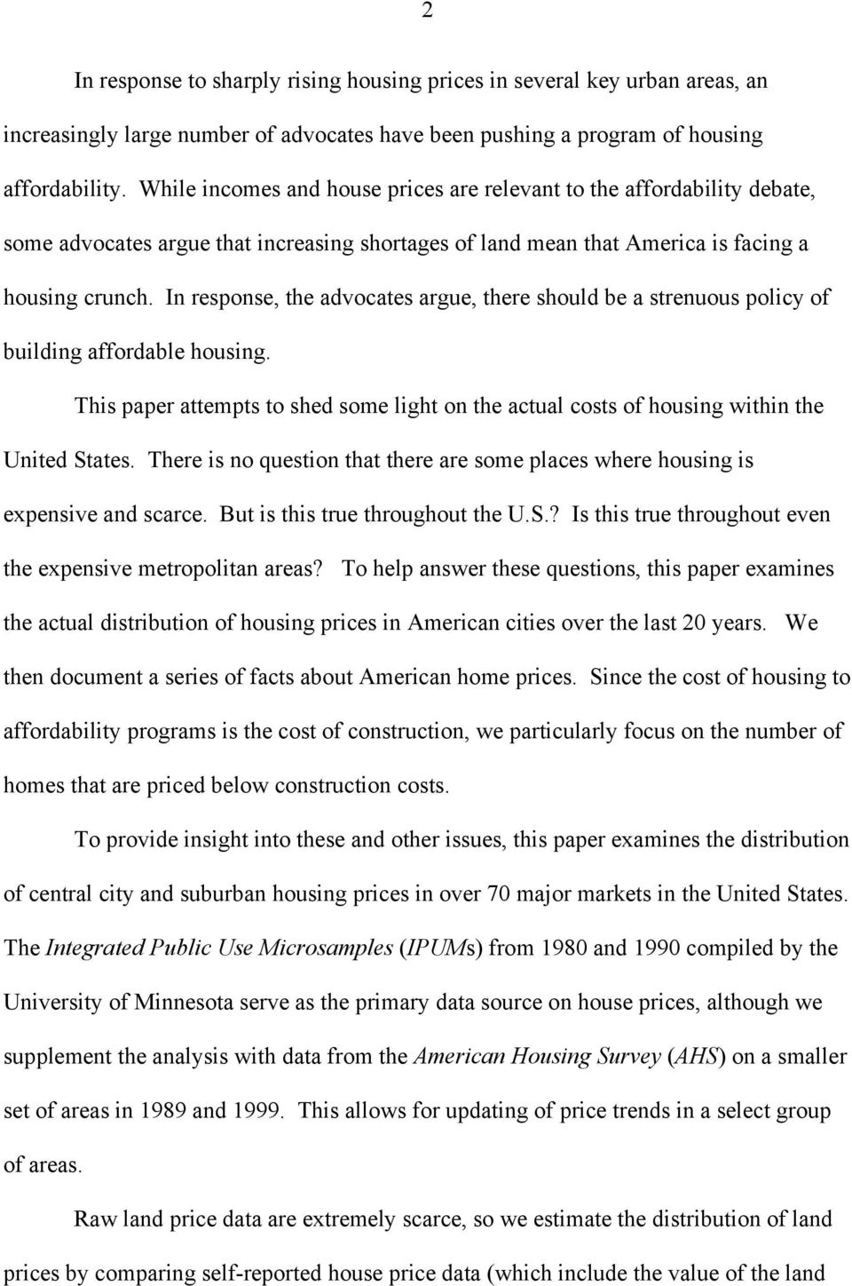 In response, the advocates argue, there should be a strenuous policy of building affordable housing. This paper attempts to shed some light on the actual costs of housing within the United States.
