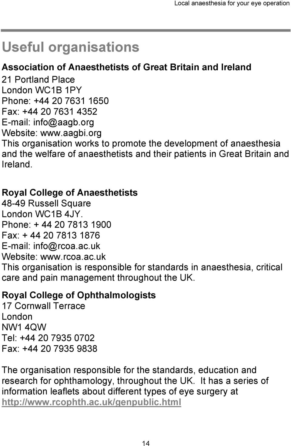 Royal College of Anaesthetists 48-49 Russell Square London WC1B 4JY. Phone: + 44 20 7813 1900 Fax: + 44 20 7813 1876 E-mail: info@rcoa.ac.