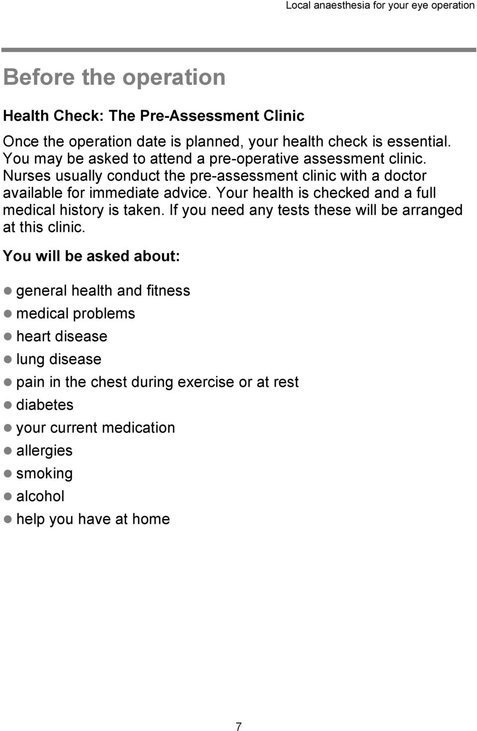 Your health is checked and a full medical history is taken. If you need any tests these will be arranged at this clinic.