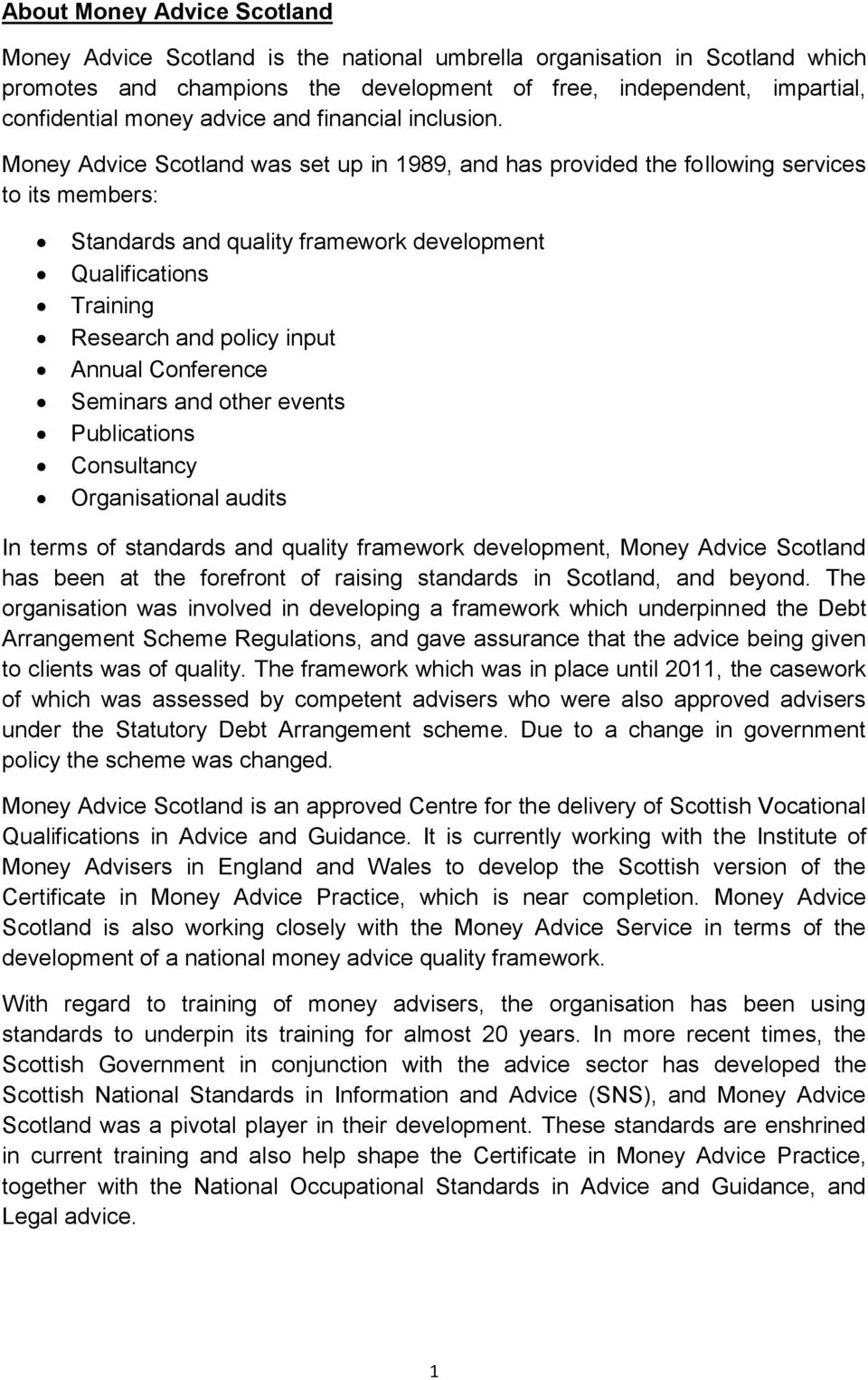 Money Advice Scotland was set up in 1989, and has provided the following services to its members: Standards and quality framework development Qualifications Training Research and policy input Annual
