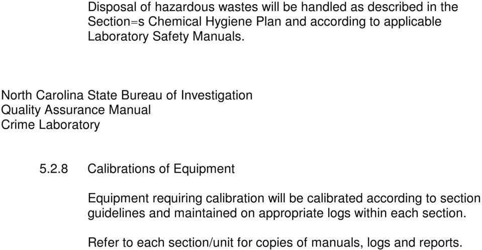 8 Calibrations of Equipment Equipment requiring calibration will be calibrated according to section