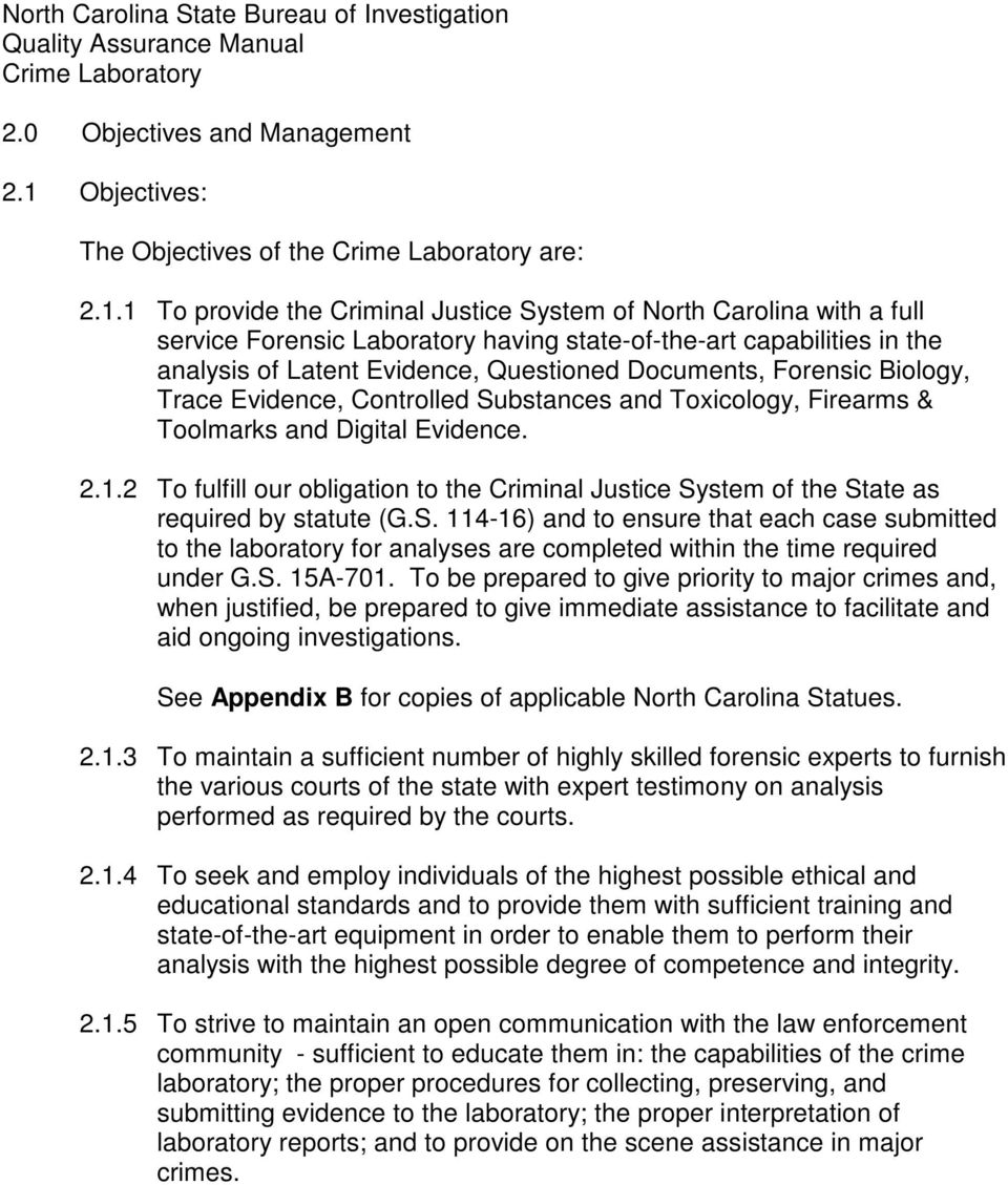 1 To provide the Criminal Justice System of North Carolina with a full service Forensic Laboratory having state-of-the-art capabilities in the analysis of Latent Evidence, Questioned Documents,