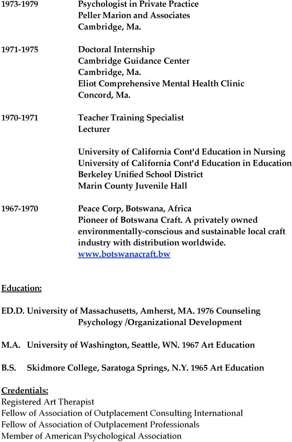 1970-1971 Teacher Training Specialist Lecturer University of California Cont'd Education in Nursing University of California Cont'd Education in Education Berkeley Unified School District Marin