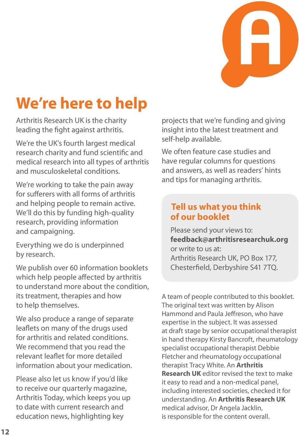 We re working to take the pain away for sufferers with all forms of arthritis and helping people to remain active.
