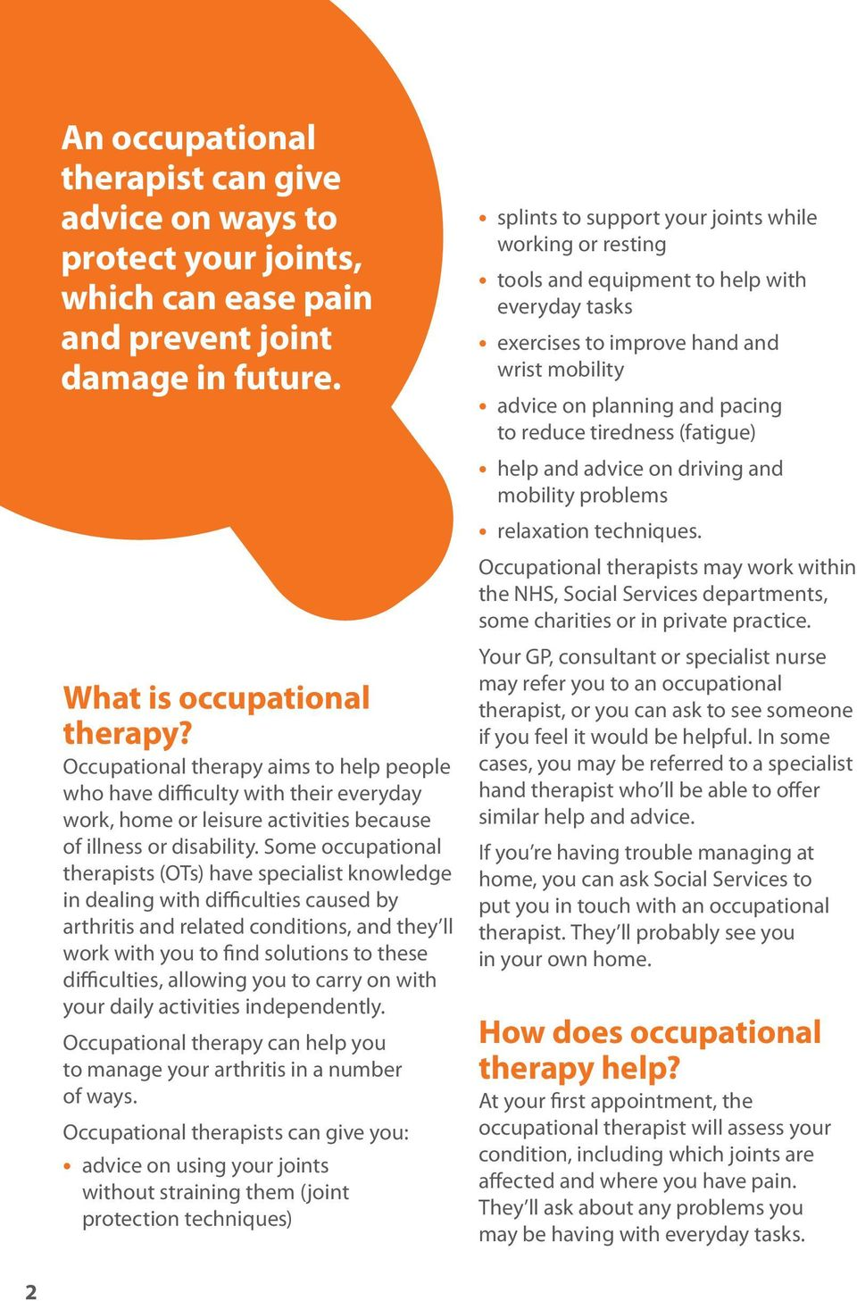 Some occupational therapists (OTs) have specialist knowledge in dealing with difficulties caused by arthritis and related conditions, and they ll work with you to find solutions to these