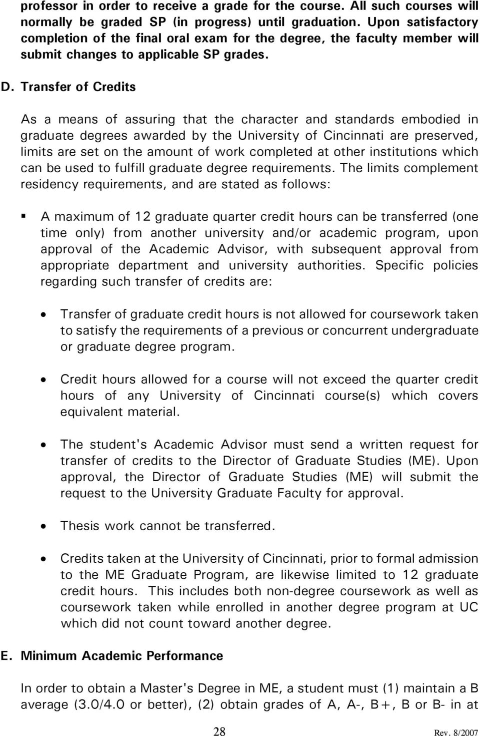 Transfer of Credits As a means of assuring that the character and standards embodied in graduate degrees awarded by the University of Cincinnati are preserved, limits are set on the amount of work