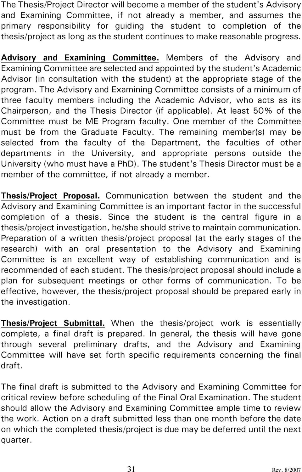Members of the Advisory and Examining Committee are selected and appointed by the student's Academic Advisor (in consultation with the student) at the appropriate stage of the program.