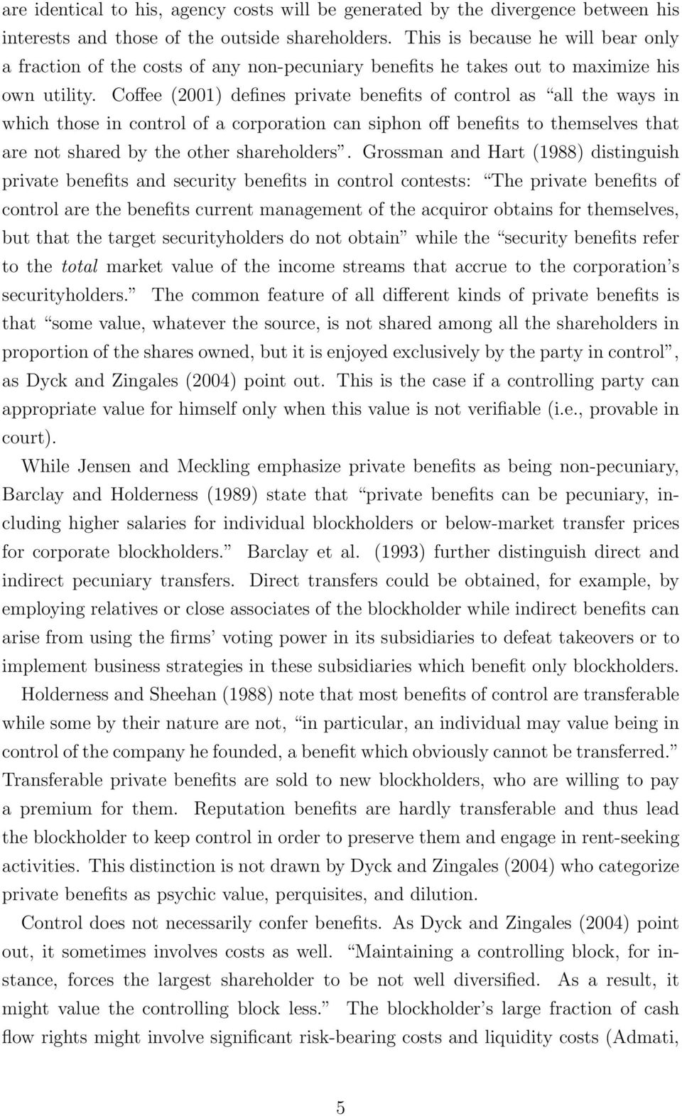 Coffee (2001) defines private benefits of control as all the ways in which those in control of a corporation can siphon off benefits to themselves that are not shared by the other shareholders.