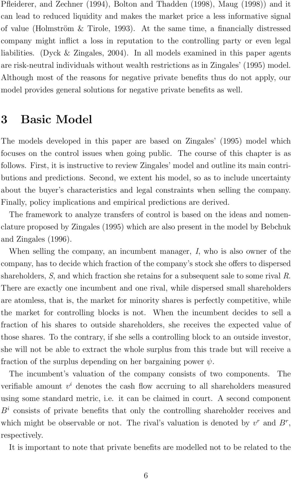 In all models examined in this paper agents are risk-neutral individuals without wealth restrictions as in Zingales (1995) model.