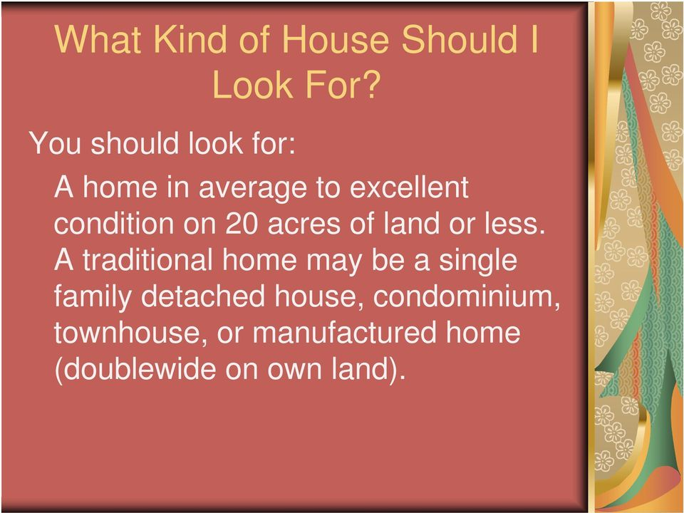 less. A traditional home may be a single family detached house,