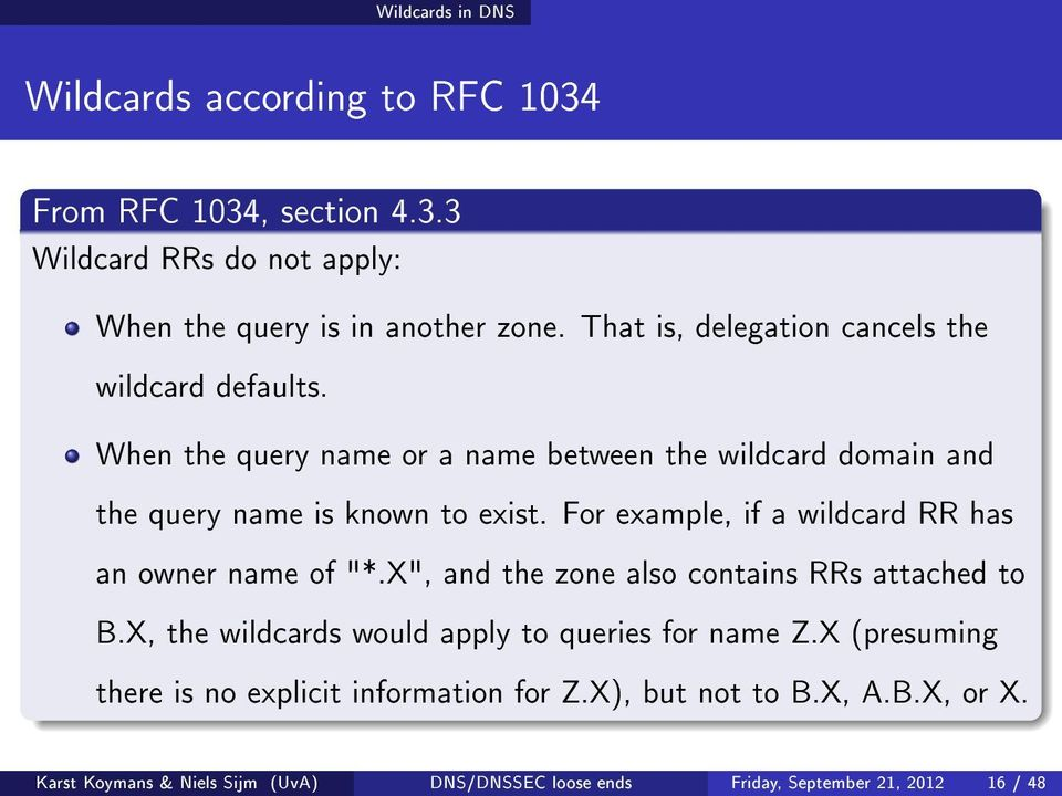 "For example, if a wildcard RR has an owner name of ""*.X"", and the zone also contains RRs attached to B.X, the wildcards would apply to queries for name Z."