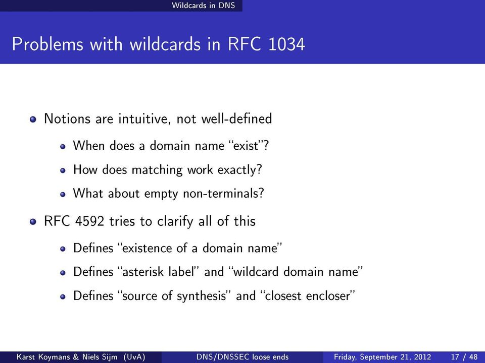 RFC 4592 tries to clarify all of this Denes existence of a domain name Denes asterisk label and wildcard
