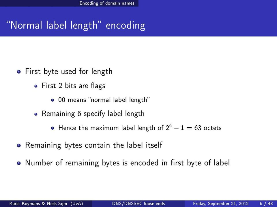 2 6 1 = 63 octets Remaining bytes contain the label itself Number of remaining bytes is encoded in