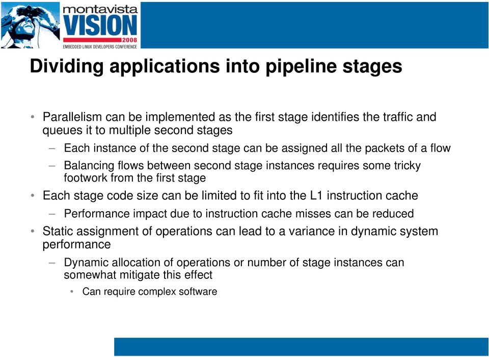 stage code size can be limited to fit into the L1 instruction cache Performance impact due to instruction cache misses can be reduced Static assignment of operations can