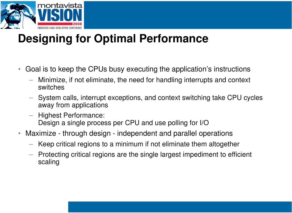 Highest Performance: Design a single process per CPU and use polling for I/O Maximize - through design - independent and parallel operations