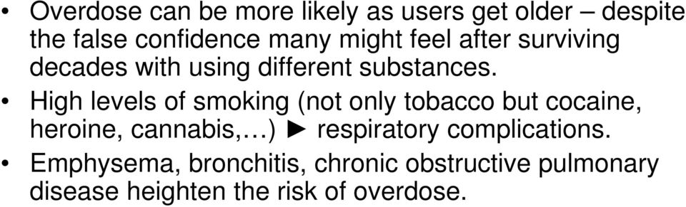 High levels of smoking (not only tobacco but cocaine, heroine, cannabis, )