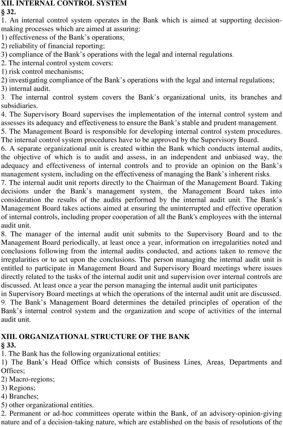financial reporting; 3) compliance of the Bank s operations with the legal and internal regulations. 2.