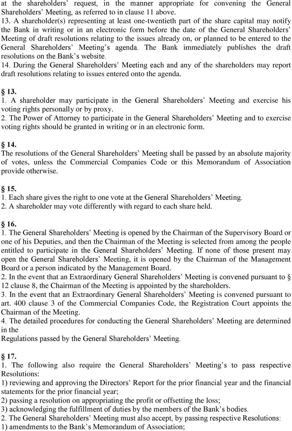 resolutions relating to the issues already on, or planned to be entered to the General Shareholders Meeting s agenda. The Bank immediately publishes the draft resolutions on the Bank s website. 14.