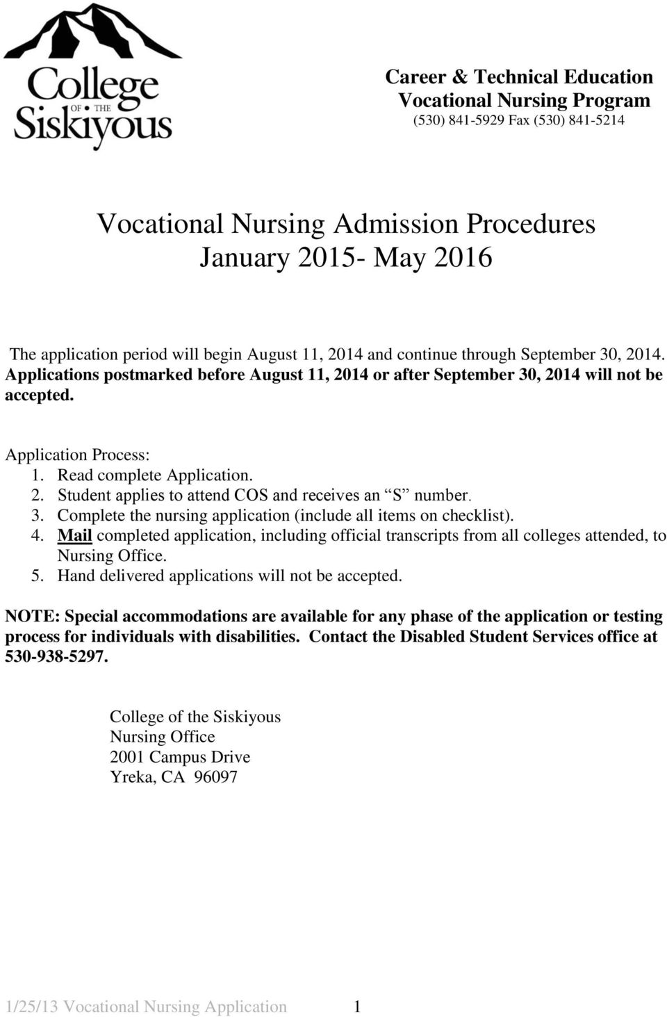 3. Complete the nursing application (include all items on checklist). 4. Mail completed application, including official transcripts from all colleges attended, to Nursing Office. 5.
