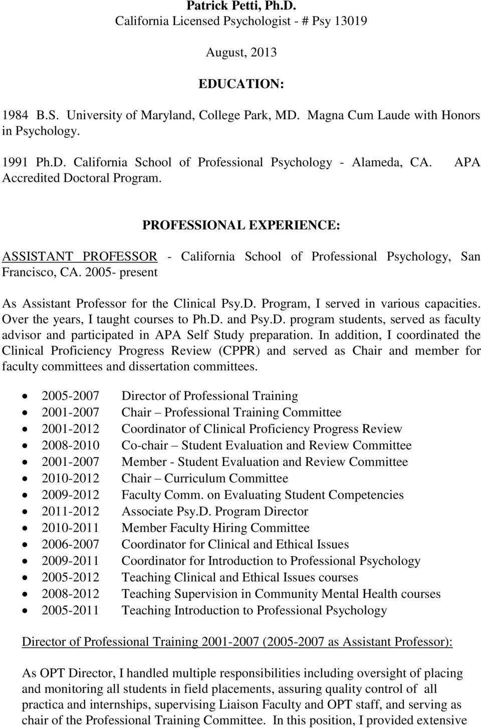 2005- present As Assistant Professor for the Clinical Psy.D. Program, I served in various capacities. Over the years, I taught courses to Ph.D. and Psy.D. program students, served as faculty advisor and participated in APA Self Study preparation.
