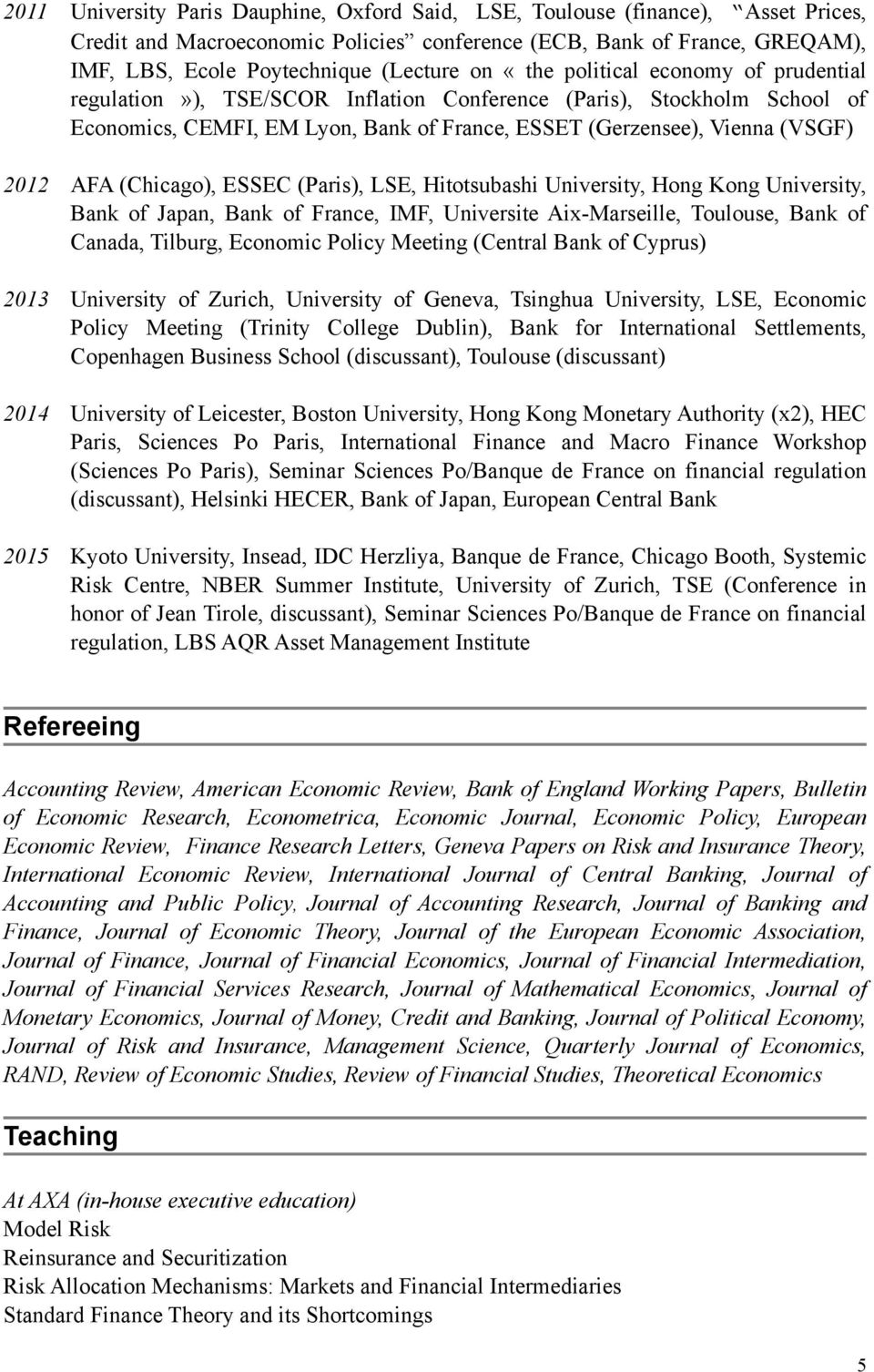 (Chicago), ESSEC (Paris), LSE, Hitotsubashi University, Hong Kong University, Bank of Japan, Bank of France, IMF, Universite Aix-Marseille, Toulouse, Bank of Canada, Tilburg, Economic Policy Meeting