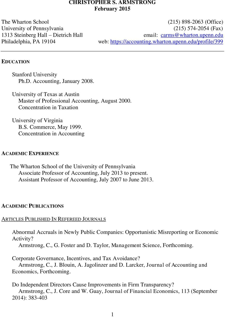 University of Texas at Austin Master of Professional Accounting, August 2000. Concentration in Taxation University of Virginia B.S. Commerce, May 1999.