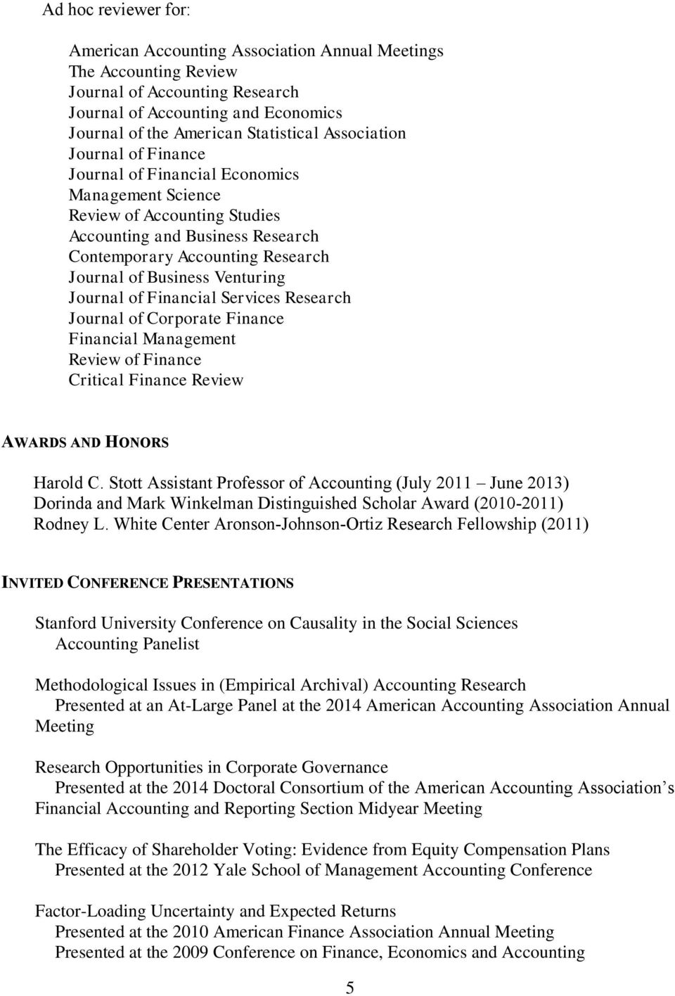 Venturing Journal of Financial Services Research Journal of Corporate Finance Financial Management Review of Finance Critical Finance Review AWARDS AND HONORS Harold C.