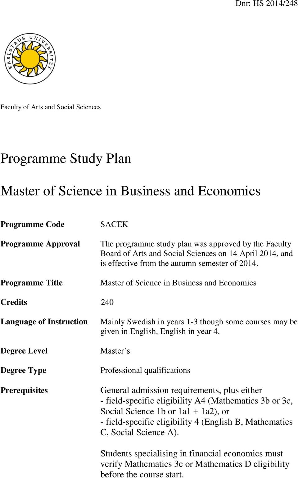 Master of Science in Business and Economics Credits 240 Language of Instruction Degree Level Degree Type Prerequisites Mainly Swedish in years 1-3 though some courses may be given in English.