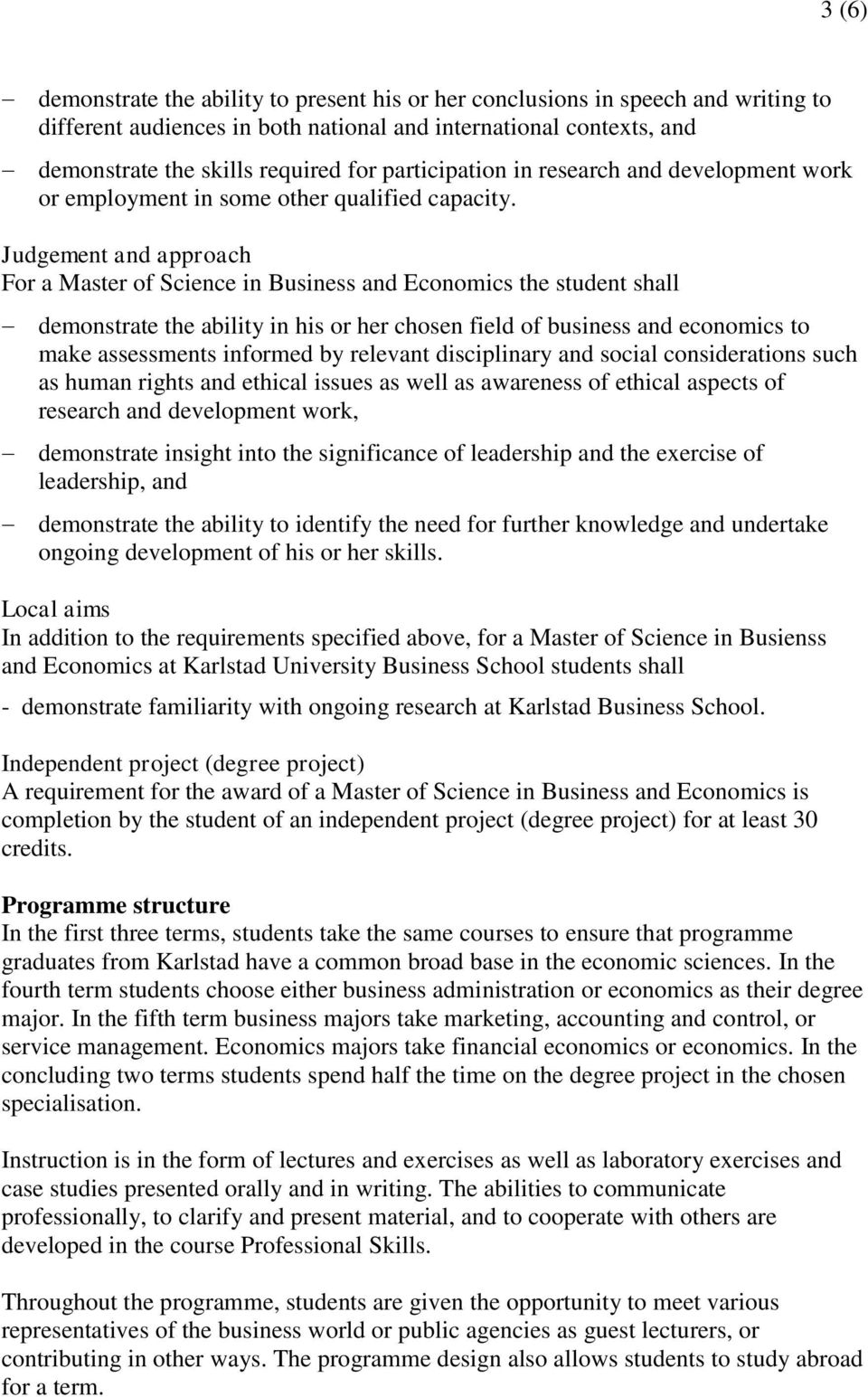 Judgement and approach For a Master of Science in Business and Economics the student shall demonstrate the ability in his or her chosen field of business and economics to make assessments informed by