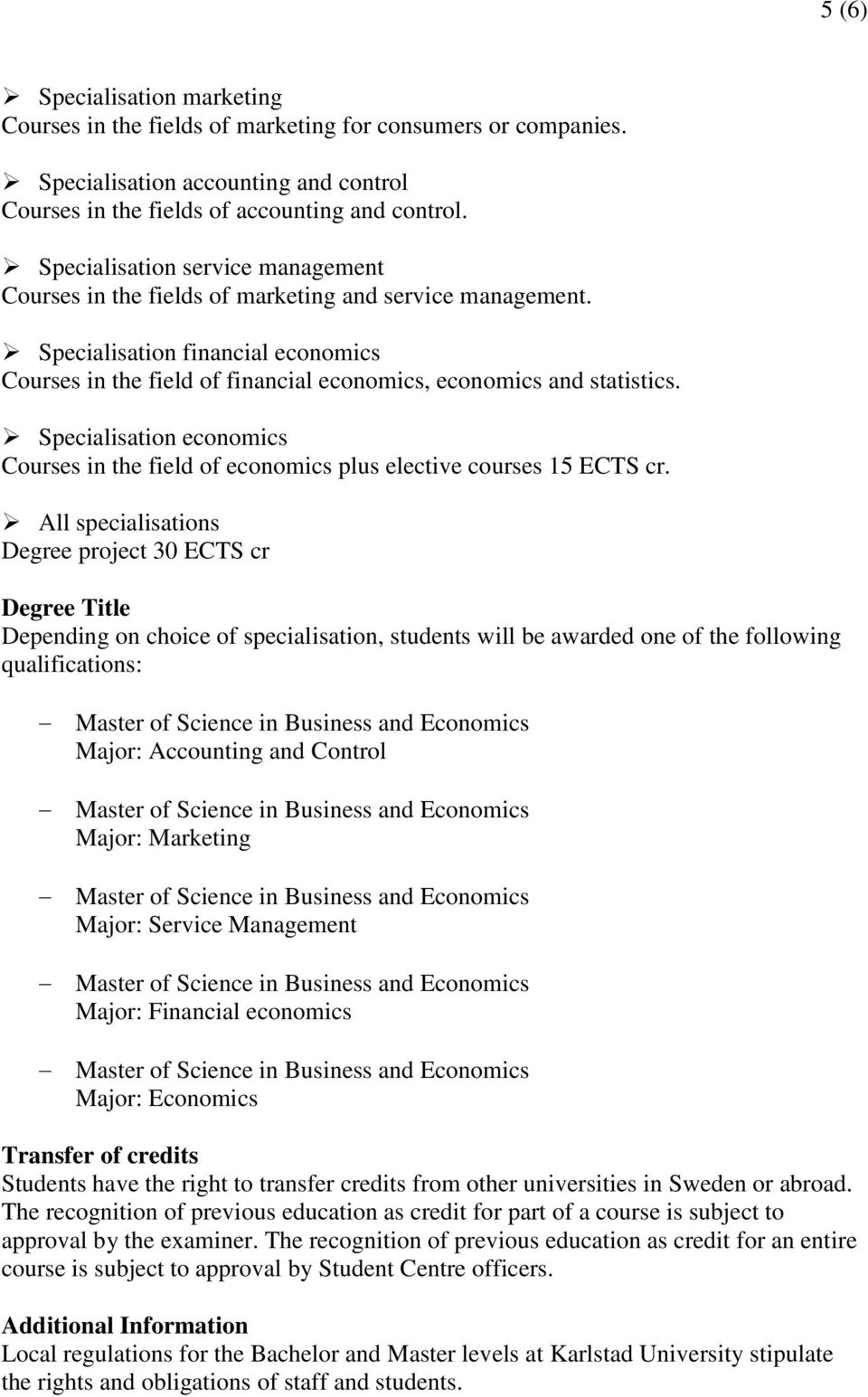Specialisation economics Courses in the field of economics plus elective courses 15 ECTS cr.