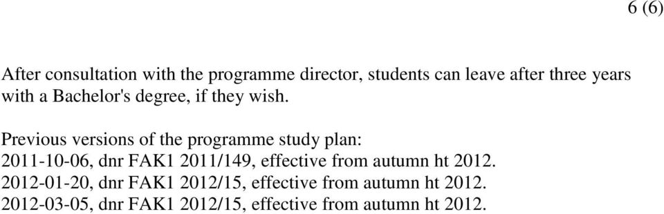 Previous versions of the programme study plan: 2011-10-06, dnr FAK1 2011/149, effective
