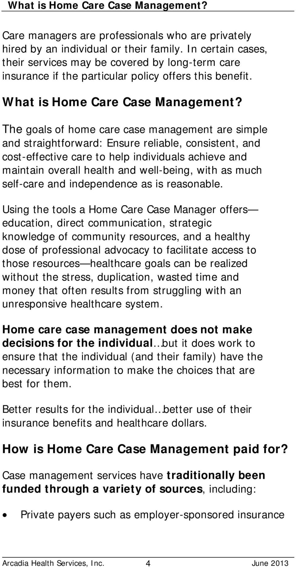 The goals of home care case management are simple and straightforward: Ensure reliable, consistent, and cost-effective care to help individuals achieve and maintain overall health and well-being,