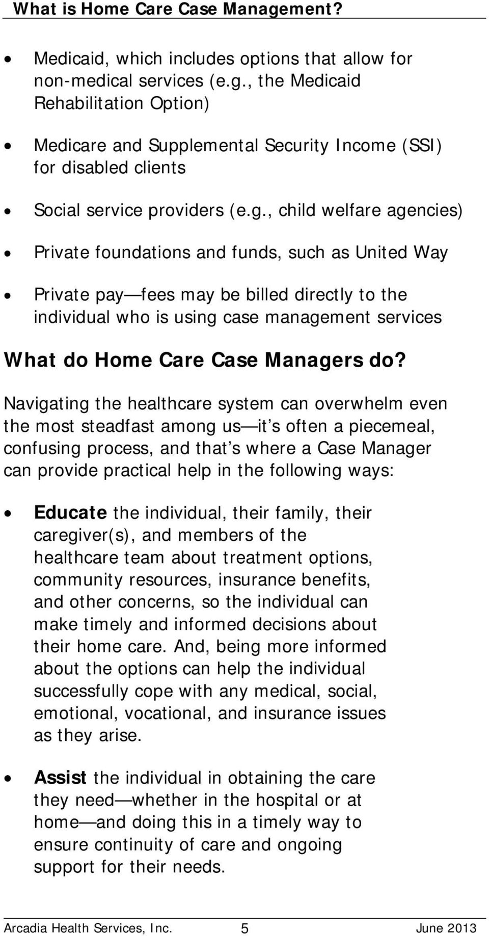 , child welfare agencies) Private foundations and funds, such as United Way Private pay fees may be billed directly to the individual who is using case management services What do Home Care Case