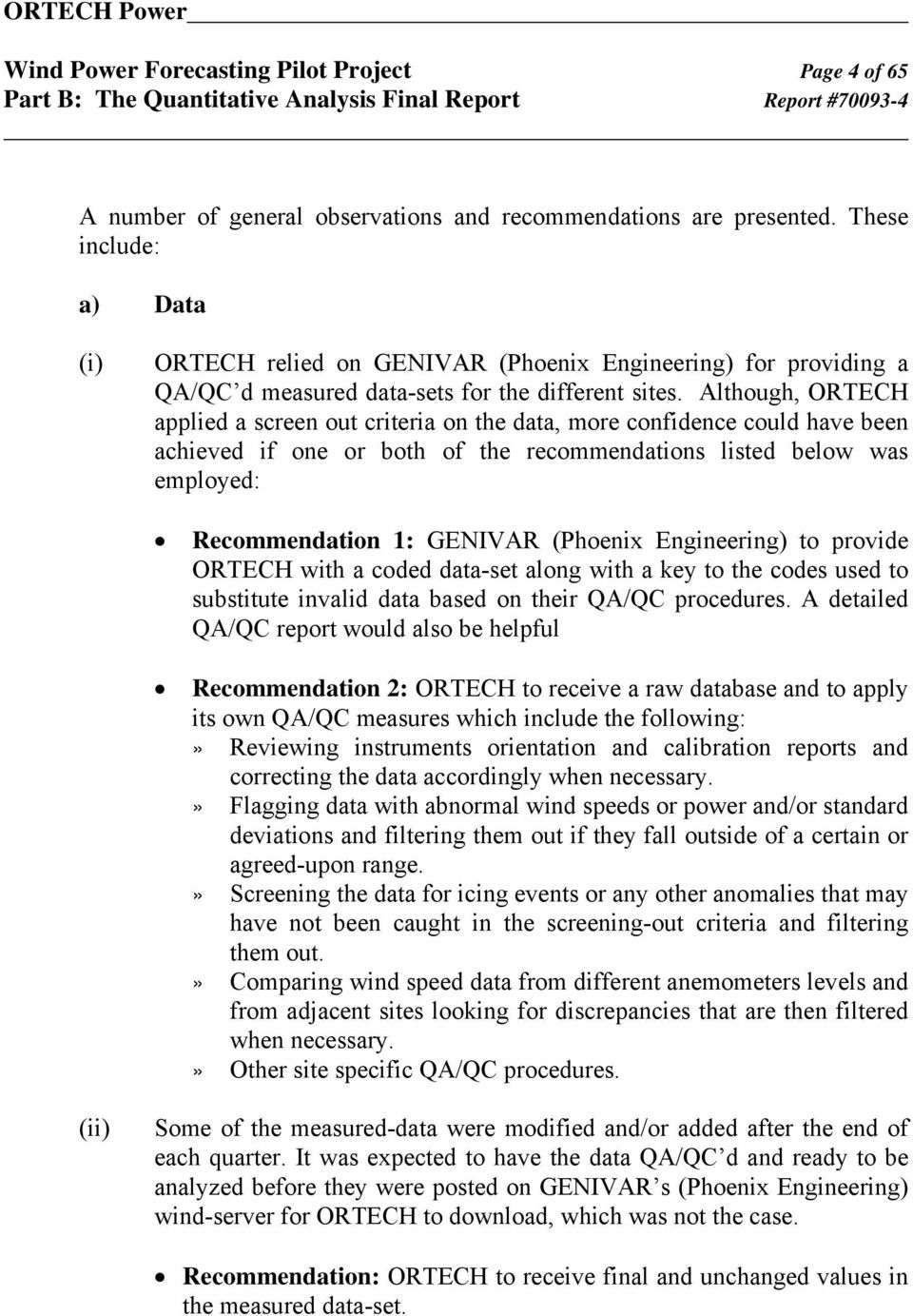 Although, ORTECH applied a screen out criteria on the data, more confidence could have been achieved if one or both of the recommendations listed below was employed: Recommendation 1: GENIVAR