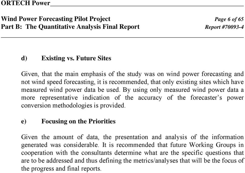 be used. By using only measured wind power data a more representative indication of the accuracy of the forecaster s power conversion methodologies is provided.