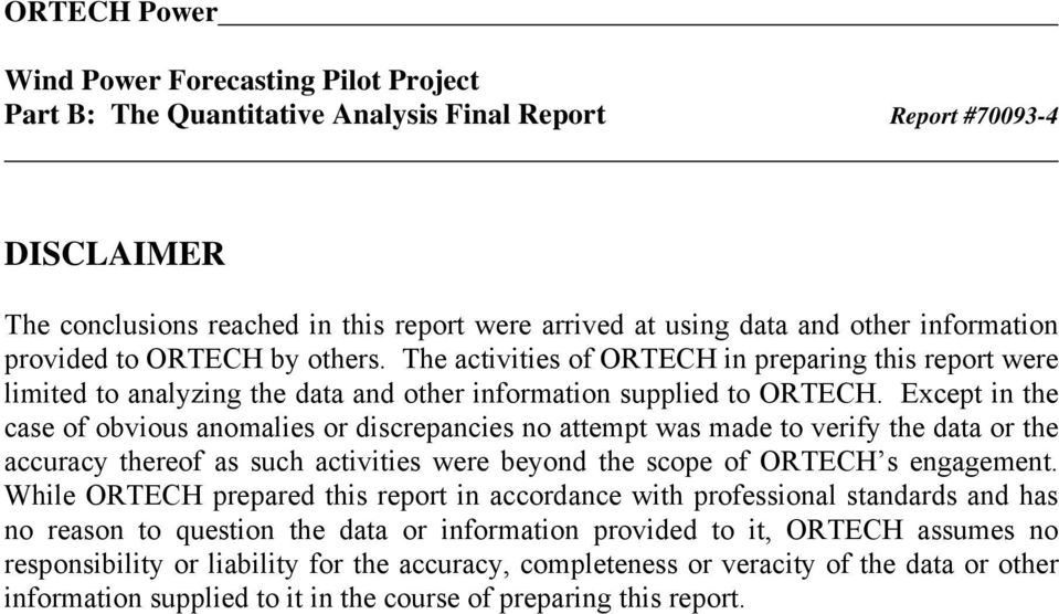 Except in the case of obvious anomalies or discrepancies no attempt was made to verify the data or the accuracy thereof as such activities were beyond the scope of ORTECH s engagement.