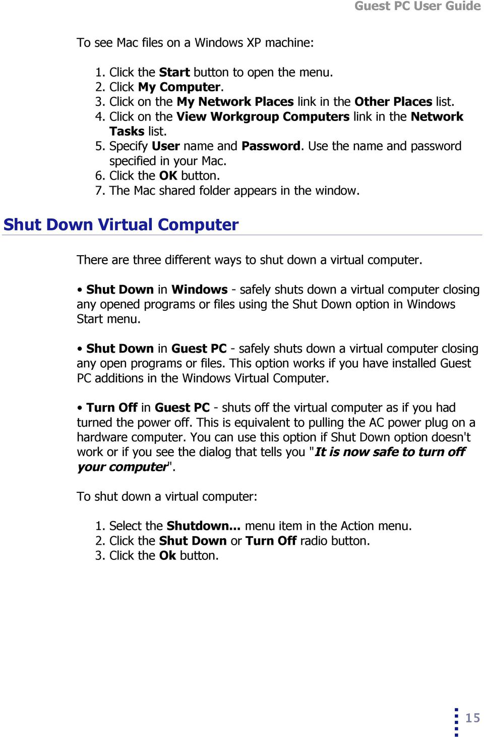 The Mac shared folder appears in the window. Shut Down Virtual Computer There are three different ways to shut down a virtual computer.