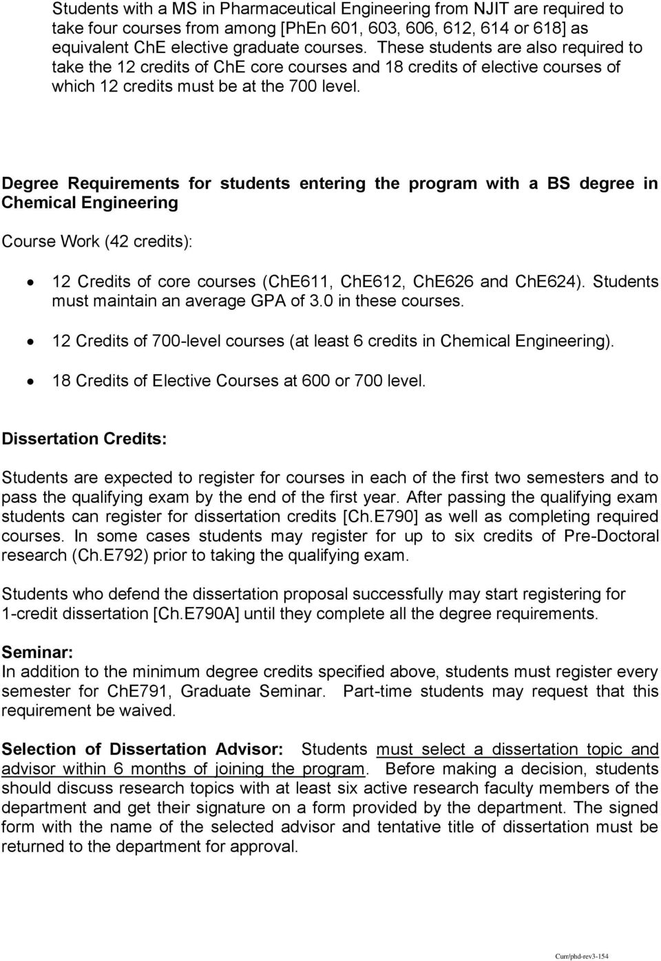 Degree Requirements for students entering the program with a BS degree in Chemical Engineering Course Work (42 credits): 12 Credits of core courses (ChE611, ChE612, ChE626 and ChE624).