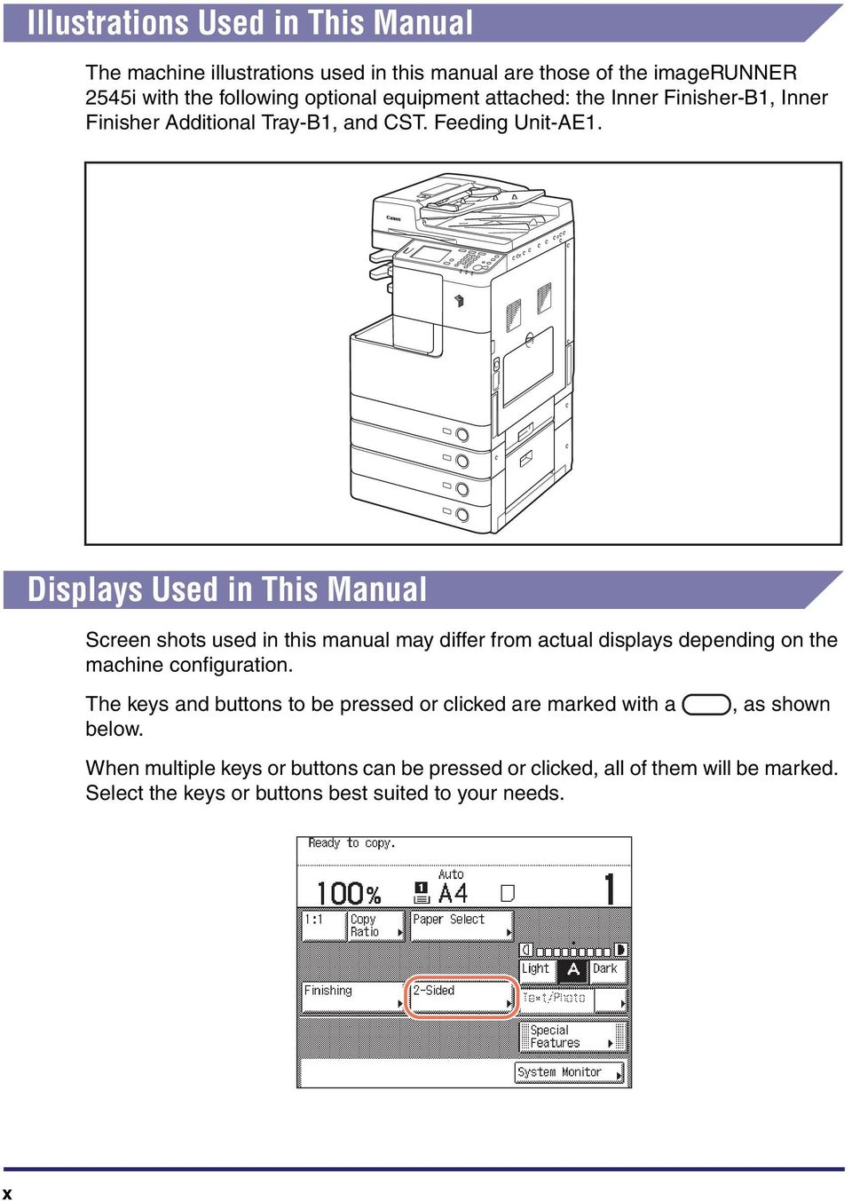 Displays Used in This Manual Screen shots used in this manual may differ from actual displays depending on the machine configuration.