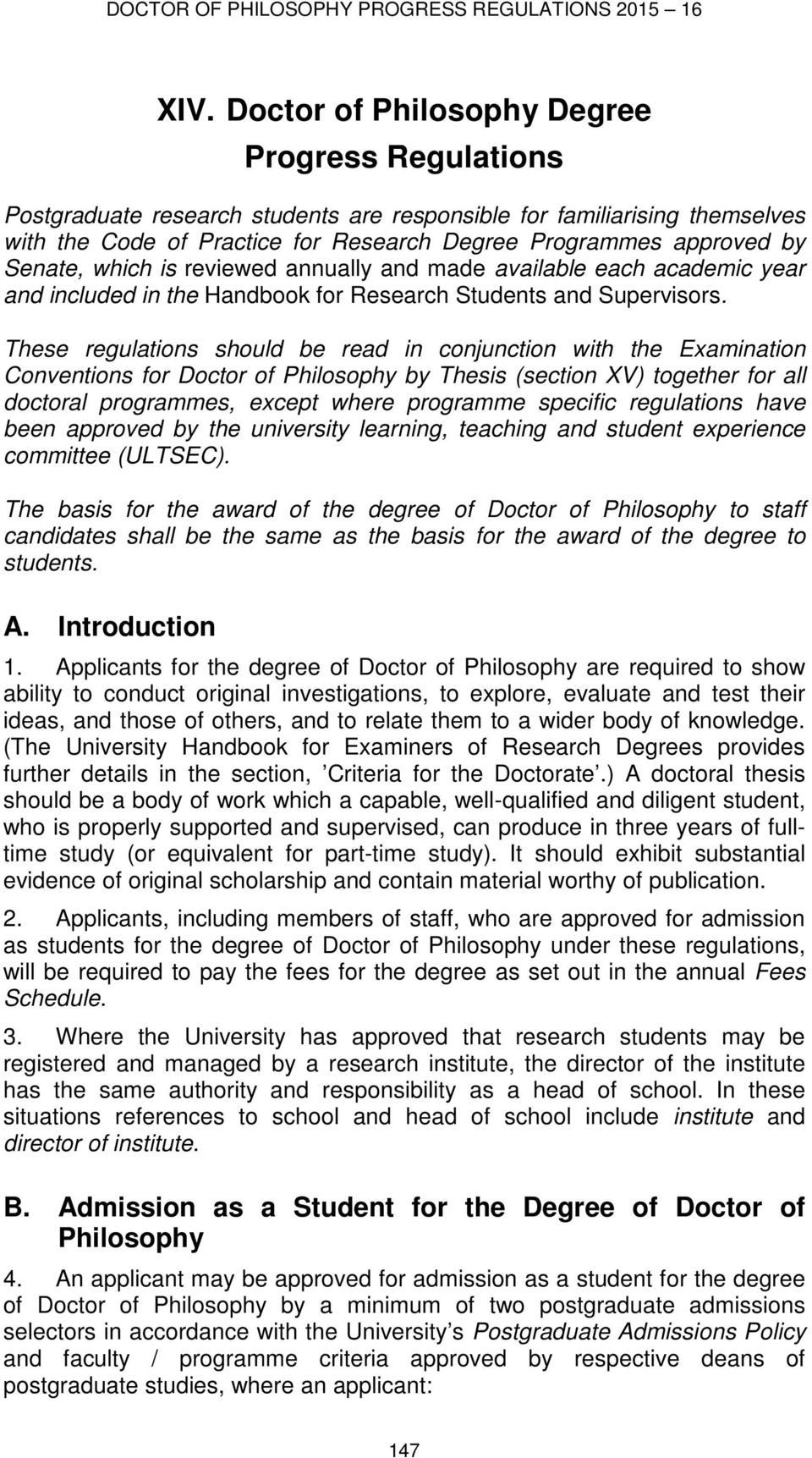 These regulations should be read in conjunction with the Examination Conventions for Doctor of Philosophy by Thesis (section XV) together for all doctoral programmes, except where programme specific