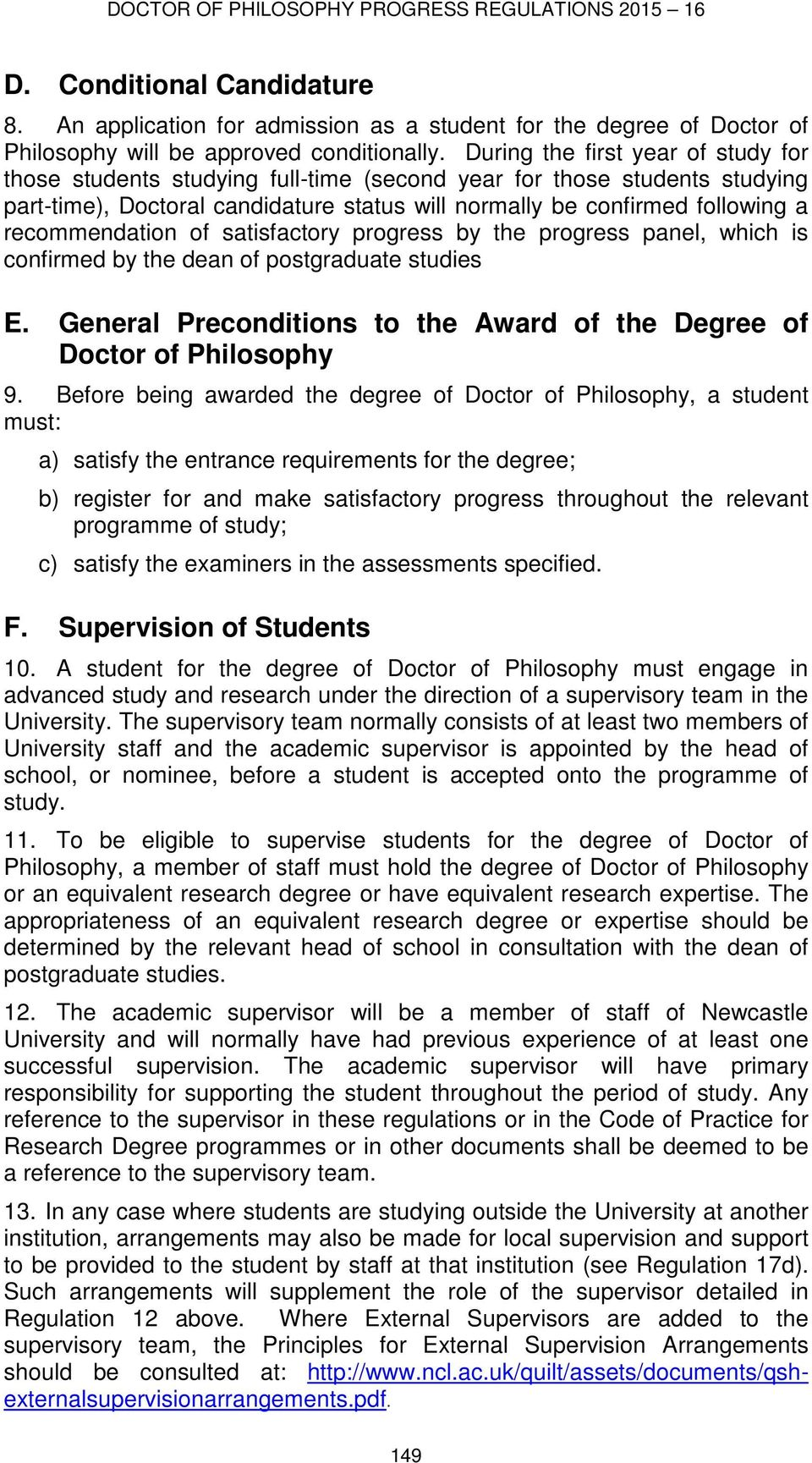 recommendation of satisfactory progress by the progress panel, which is confirmed by the dean of postgraduate studies E. General Preconditions to the Award of the Degree of Doctor of Philosophy 9.