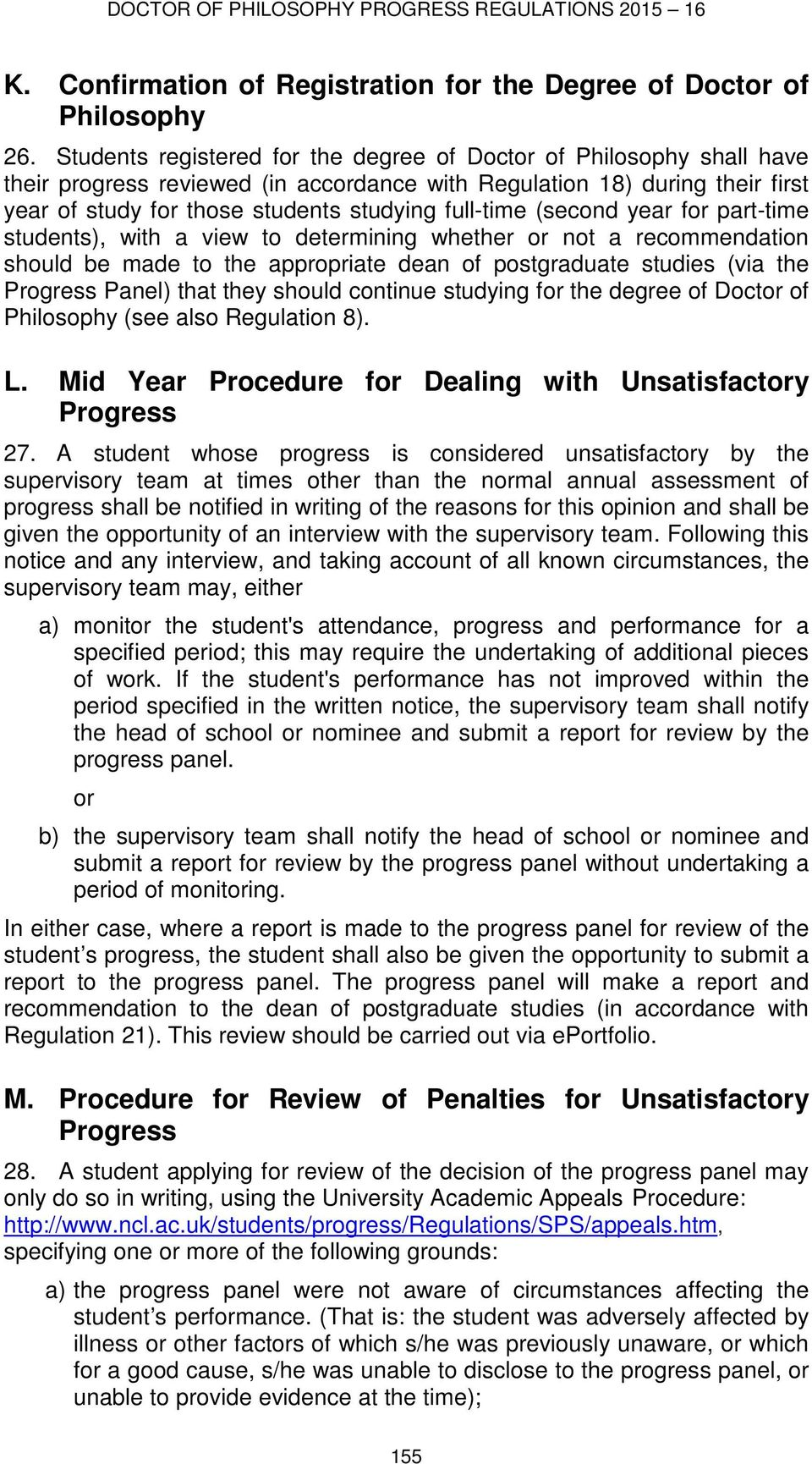 (second year for part-time students), with a view to determining whether or not a recommendation should be made to the appropriate dean of postgraduate studies (via the Progress Panel) that they