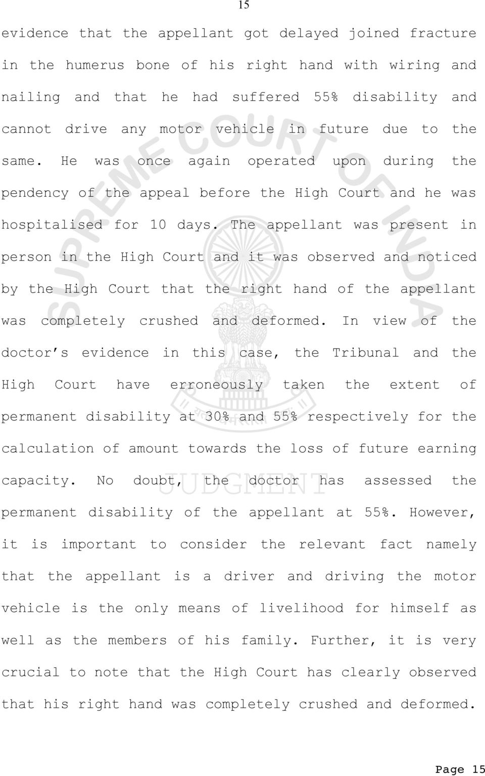 The appellant was present in person in the High Court and it was observed and noticed by the High Court that the right hand of the appellant was completely crushed and deformed.