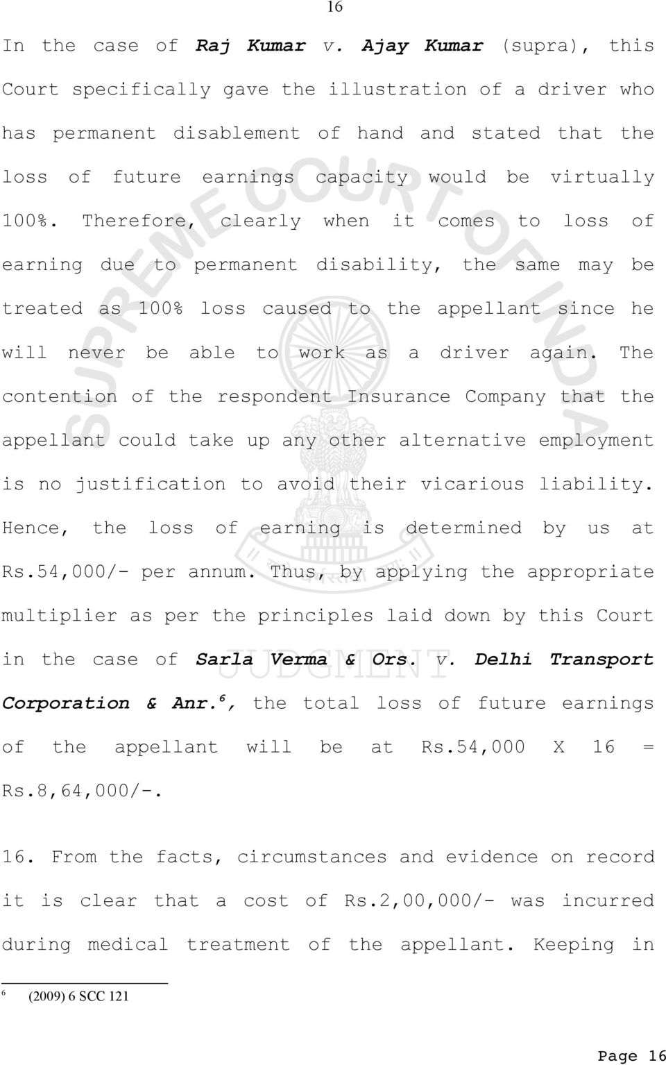 Therefore, clearly when it comes to loss of earning due to permanent disability, the same may be treated as 100% loss caused to the appellant since he will never be able to work as a driver again.