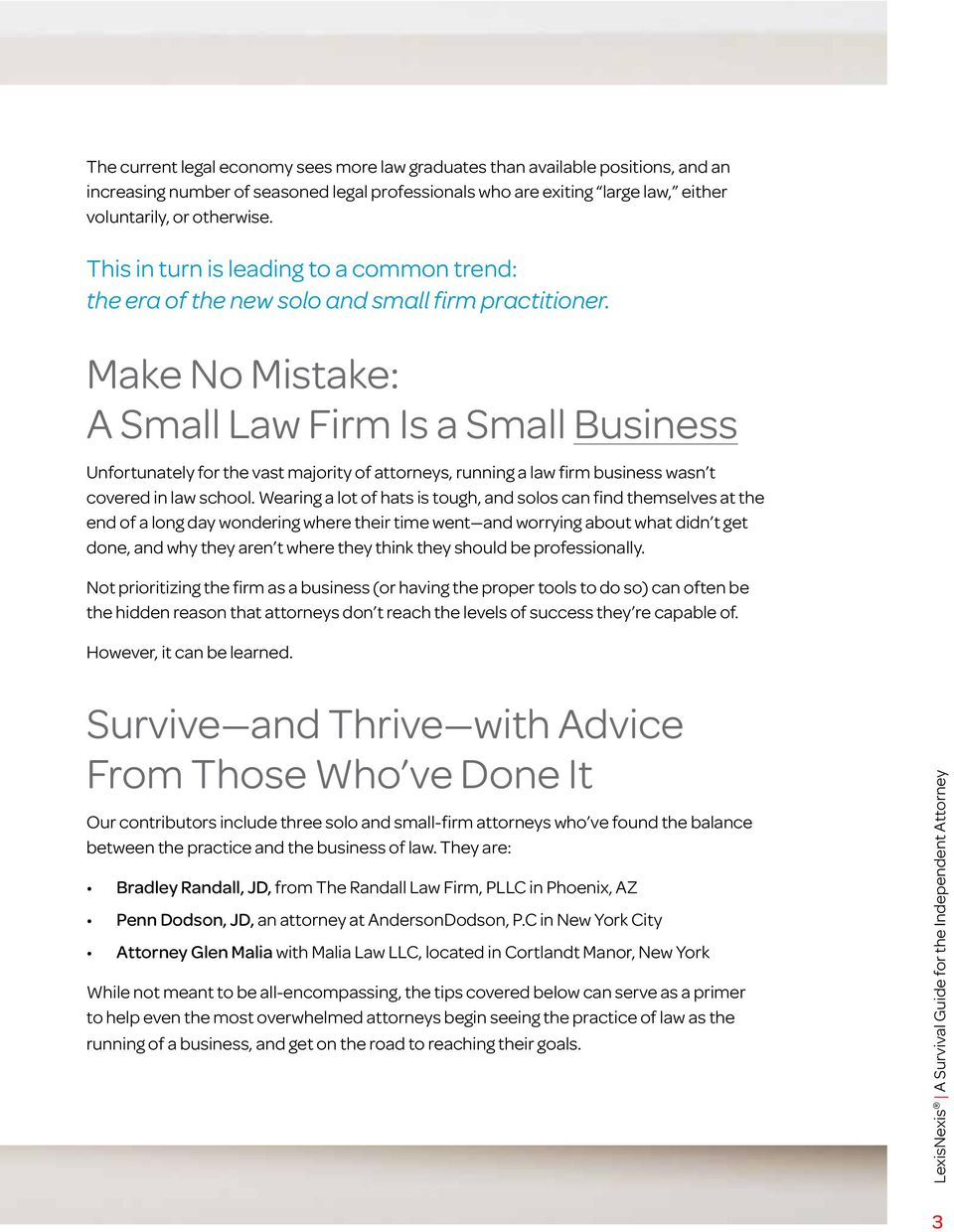Make No Mistake: A Small Law Firm Is a Small Business Unfortunately for the vast majority of attorneys, running a law firm business wasn t covered in law school.