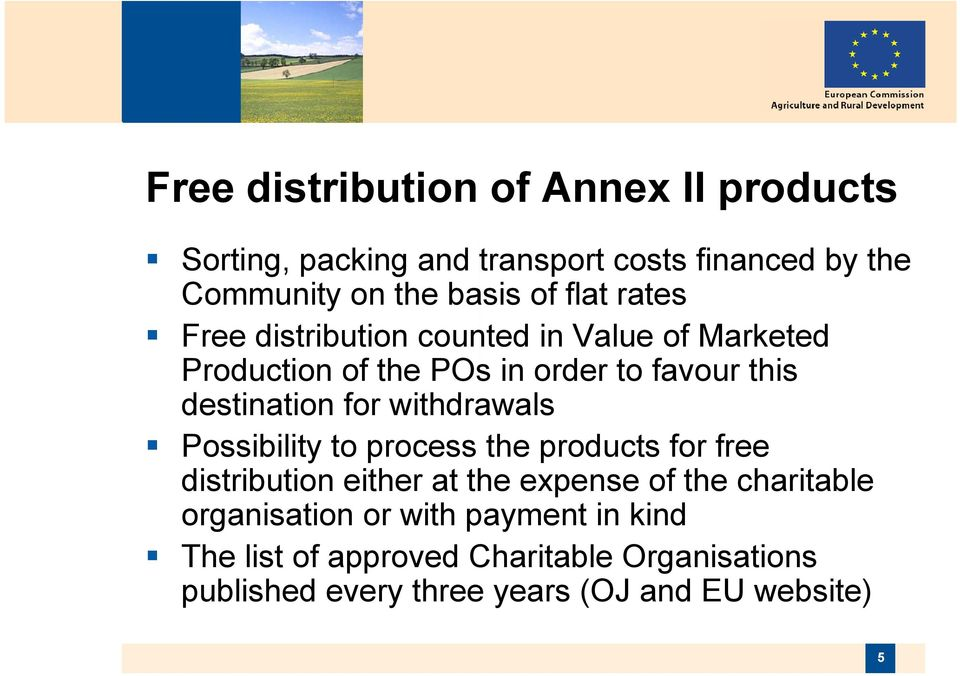 withdrawals Possibility to process the products for free distribution either at the expense of the charitable