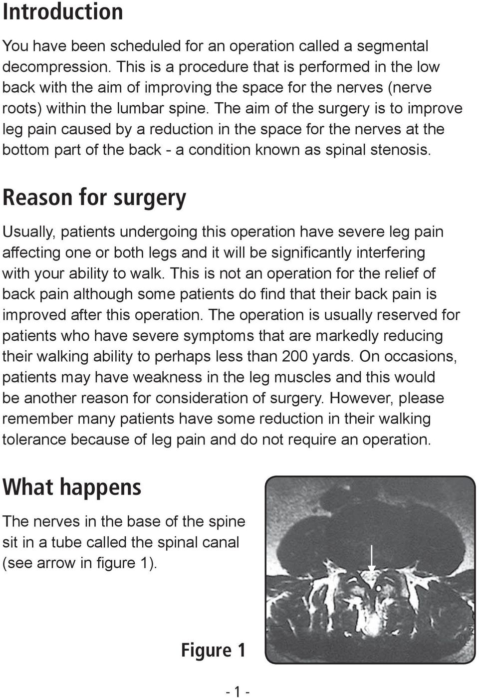 The aim of the surgery is to improve leg pain caused by a reduction in the space for the nerves at the bottom part of the back - a condition known as spinal stenosis.