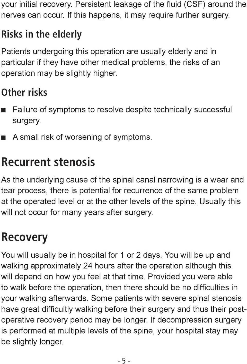 Other risks Failure of symptoms to resolve despite technically successful surgery. A small risk of worsening of symptoms.