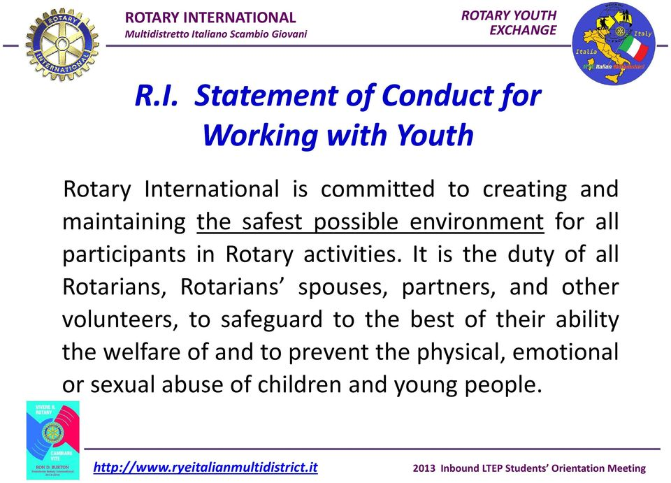 It is the duty of all Rotarians, Rotarians spouses, partners, and other volunteers, to safeguard to